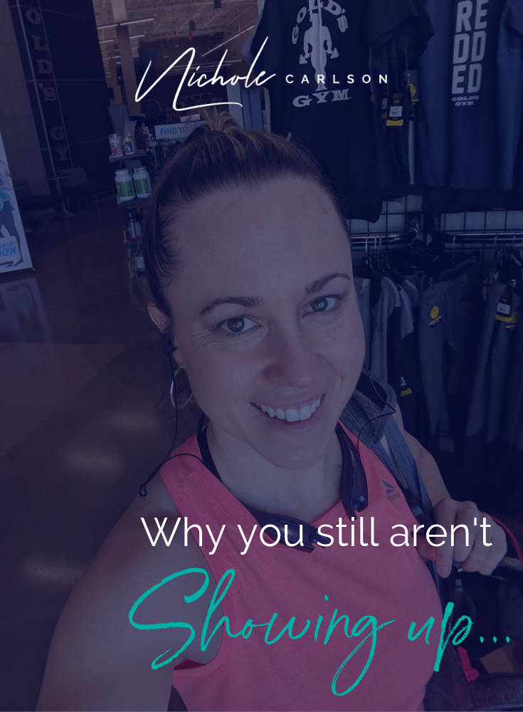 Why you still aren't showing up -Nichole Carlson