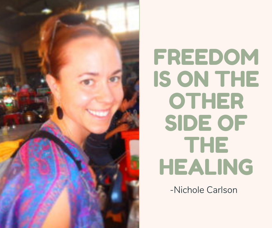 Freedom is on the other side of the healing. -Nichole Carlson
